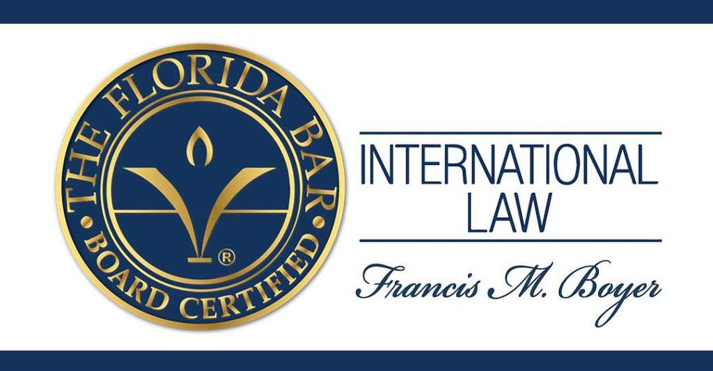 Francis M. Boyer, Especialista en derecho internacional certificado por el Colegios de Abogados de Florida